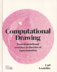 Carl Lostritto - Computational Drawing - From foundational exercices to theories of representation.