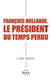 Carl Meeus - François Hollande, le président du temps perdu.