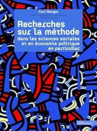 Carl Menger - Recherches sur la méthode dans les sciences sociales et en économie politique en particulier.