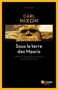 Carl Nixon - Sous la terre des Maoris.