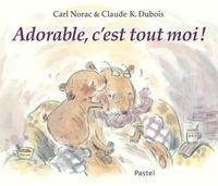 Carl Norac et Claude-K Dubois - Adorable, c'est tout moi !.