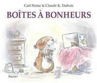 Carl Norac et Claude K. Dubois - Boîtes à bonheurs.