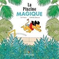 Carl Norac et Clothilde Delacroix - La piscine magique.