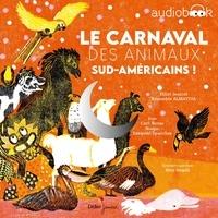 Carl Norac - Le carnaval des animaux sud-américains !.