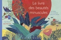 Carl Norac et Julie Bernard - Le livre des beautés minuscules - 36 poèmes pour murmurer la beauté du monde.