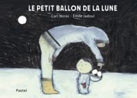 Carl Norac et Emile Jadoul - Le petit ballon de la lune.