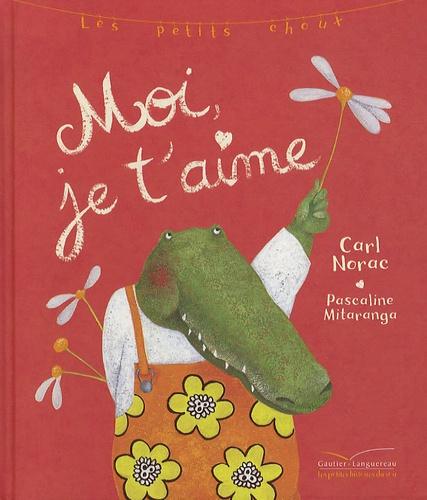 Carl Norac et Pascaline Mitaranga - Les petits choux Tome 3 : Moi, je t'aime.