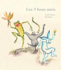 Carl Norac et Ghislaine Herbéra - Les trois bons amis.