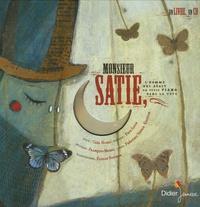 Carl Norac et François Morel - Monsieur Satie - L'homme qui avait un petit piano dans la tête. 1 CD audio