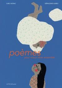 Carl Norac et Géraldine Alibeu - Poèmes pour mieux rêver ensemble.