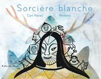 Carl Norac et Ghislaine Herbéra - Sorcière blanche.