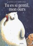 Carl Norac - Tu es si gentil, mon ours.