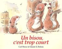 Carl Norac et Claude-K Dubois - Un bisou, c'est trop court.