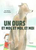Carl Norac et Ingrid Godon - Un ours et moi, et moi, et moi.
