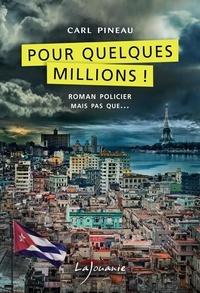 Carl Pineau - Pour quelques millions !.