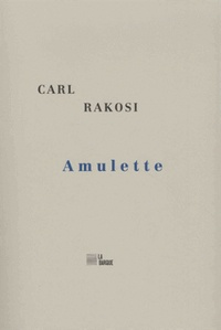 Carl Rakosi - Amulette.