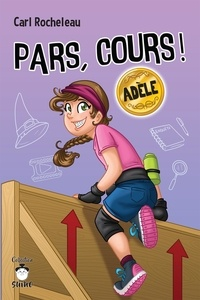 Carl Rocheleau - Pars, cours !  : Pars, cours ! Adèle.