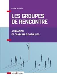 Carl Rogers - Les groupes de rencontre - Animation et conduite de groupes.