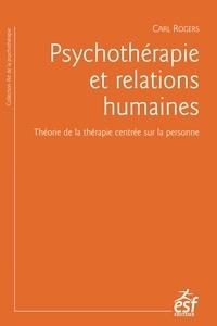 Carl Rogers - Psychothérapie et relations humaines - Théorie de la thérapie centrée sur la personne.