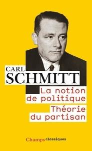 Carl Schmitt - La notion de politique - Théorie du partisan.