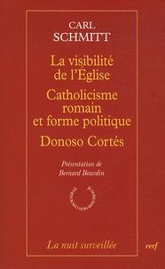 Carl Schmitt - La visibilité de l'Eglise ; Catholicisme romain et forme politique ; Doniso Cortés, quatre essais.