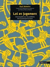 Carl Schmitt - Loi et jugement - Une enquête sur le problème de la pratique du droit.
