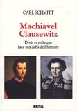 Carl Schmitt - Machiavel-Clausewitz - Droit et politique face au défis de l'histoire.