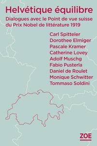 Carl Spitteler - Helvétique équilibre - Dialogues avec le Point de vue suisse du Prix Nobel de littérature 1919.