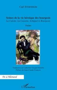 Carl Sternheim - Scènes de la vie héroïque des bourgeois - La Culotte, La Cassette, Schippel le Bourgeois.