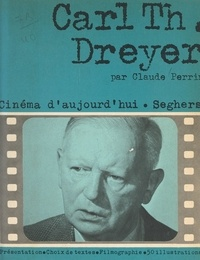 Carl Theodor Dreyer et Claude Perrin - Carl Theodor Dreyer - Choix de textes, document, filmographie, bibliographie, chronologie, 50 illustrations.
