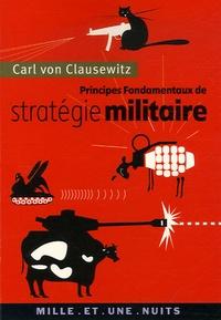 Carl von Clausewitz - Principes fondamentaux de stratégie militaire.