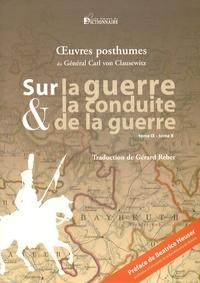 Carl von Clausewitz - Sur la guerre et la conduite de la guerre - Tomes 9 et 10, Eclairage stratégique de plusieurs campagnes.