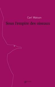 Carl Watson - Sous l'empire des oiseaux.