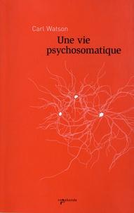 Carl Watson - Une vie psychosomatique.