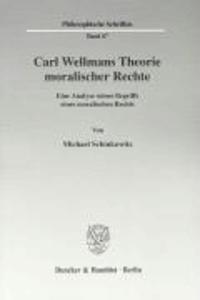 Carl Wellmans Theorie moralischer Rechte - Eine Analyse seines Begriffs eines moralischen Rechts.