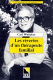 Carl Whitaker - Les rêveries d'un thérapeute familial.