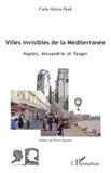 Carla Alexia Dodi - Villes invisibles de la Méditerranée - Naples, Alexandrie et Tanger.