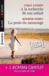 Carla Cassidy et Jennifer Morey - A la recherche de son enfant - La proie du mensonge - Double jeu amoureux.