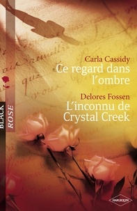 Carla Cassidy et Delores Fossen - Ce regard dans l'ombre - L'inconnu de Crystal Creek (Harlequin Black Rose).