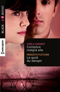 Carla Cassidy et Meredith Fletcher - Complice malgré elle - Le goût du danger.