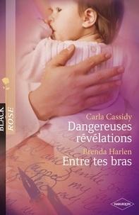 Carla Cassidy et Brenda Harlen - Dangereuses révélations - Entre tes bras (Harlequin Black Rose).