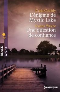 Carla Cassidy et Joanna Wayne - L'énigme de Mystic Lake - Une question de confiance.