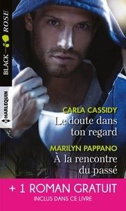 Carla Cassidy et Marilyn Pappano - Le doute dans ton regard - À la rencontre du passé - Le vertige de la menace.