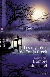 Carla Cassidy et Kylie Brant - Les mystères de Conja Creek - L'ombre du secret (Harlequin Black Rose).