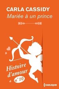 Carla Cassidy - Mariée à un prince - Histoire d'amour nº 10.