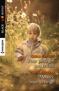 Carla Cassidy et Carol Ericson - Pour protéger son enfant - Menace sous la neige.