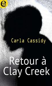 Carla Cassidy - Retour à Clay Creek.