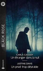 Carla Cassidy et Justine Davis - Un étranger dans la nuit ; Un privé trop désirable.