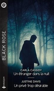 Carla Cassidy et Justine Davis - Un étranger dans la nuit - Un privé trop désirable.