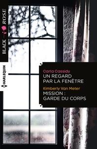 Carla Cassidy et Kimberly Van Meter - Un regard par la fenêtre - Mission: garde du corps.